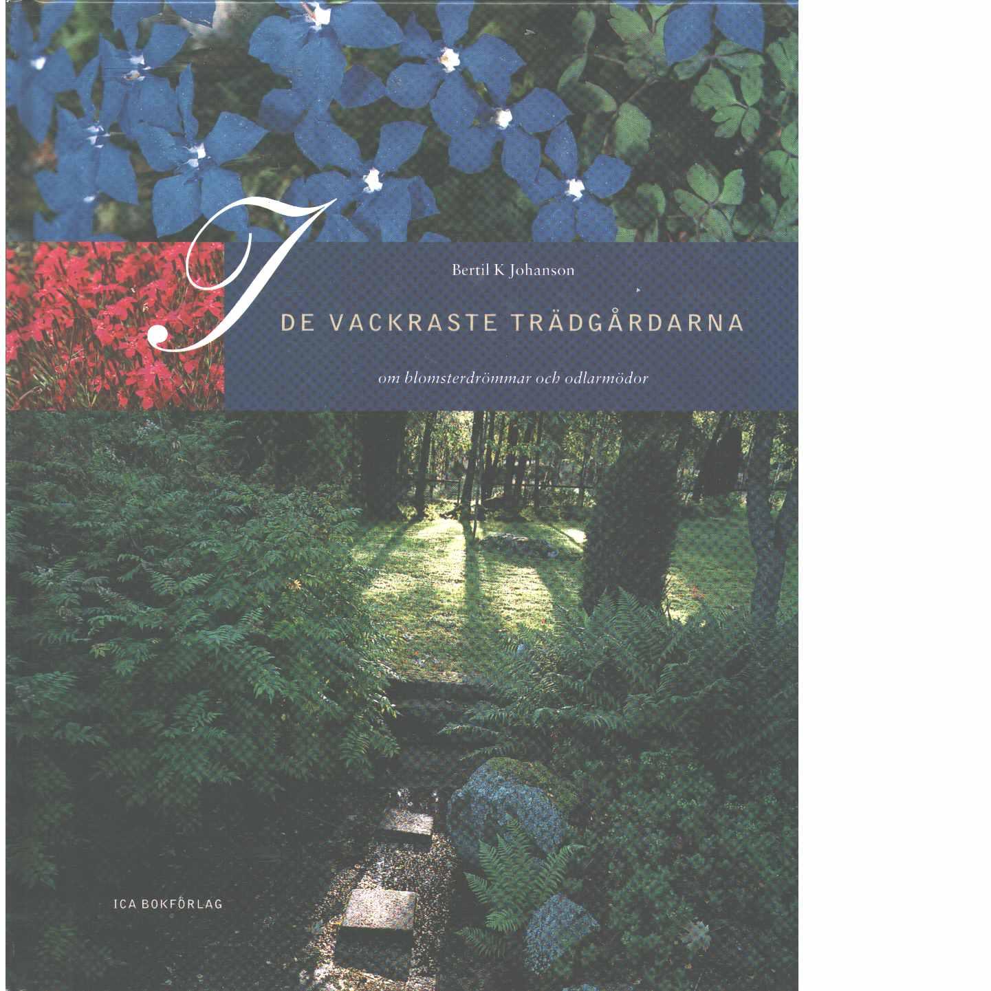 I de vackraste trädgårdarna : om blomsterdrömmar och odlarmödor  - Johanson, Bertil K