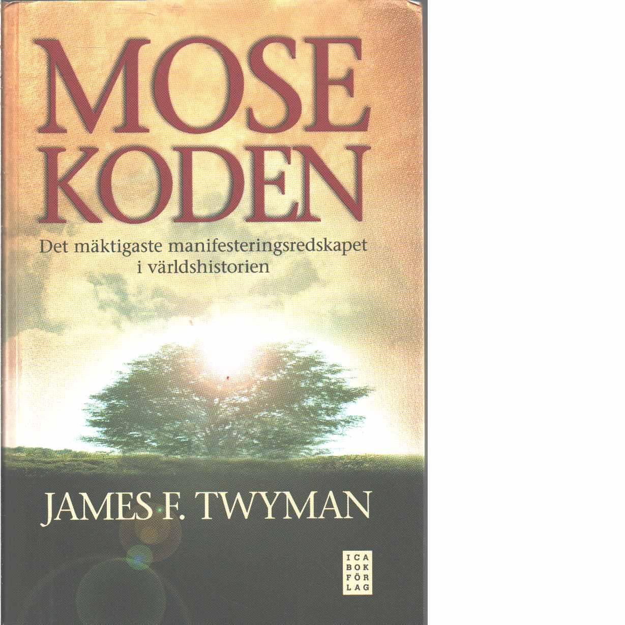 Mosekoden : [det mäktigaste manifesteringsredskapet i världshistorien - Twyman, James F