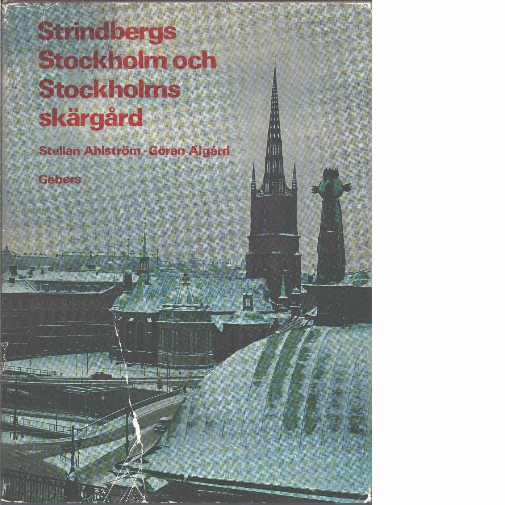 Strindbergs Stockholm och Stockholms skärgård - Ahlström, Stellan och Algård, Göran