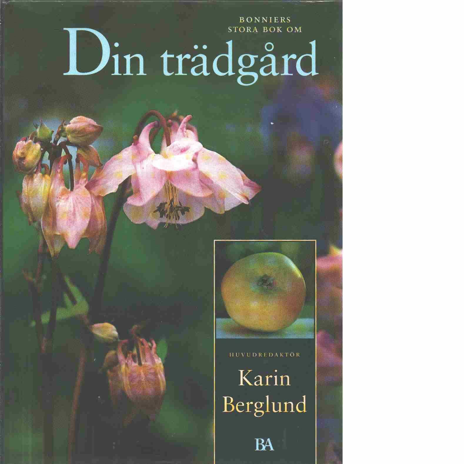 Bonniers stora bok om Din trädgård - Berglund, Karin m.fl.