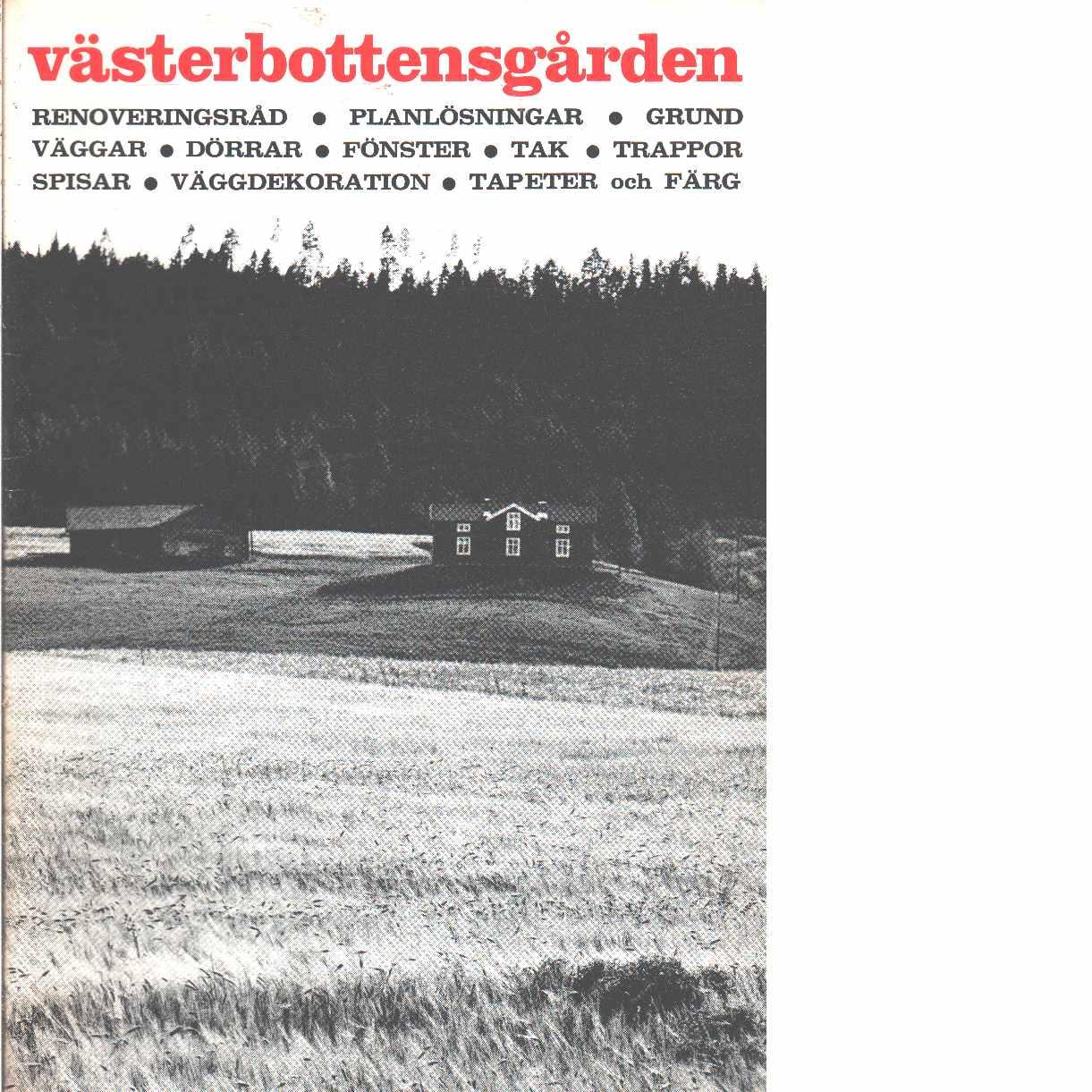 Västerbottensgården : renoveringsråd, planlösningar, grund ... - Red. Västerbottens museum