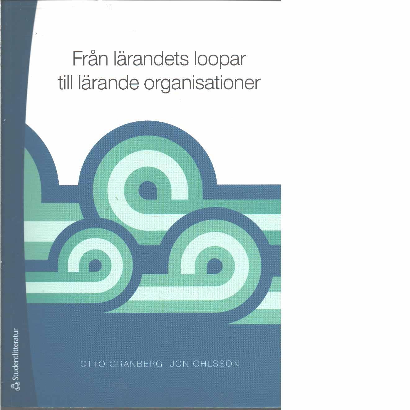 Från lärandets loopar till lärande organisationer - Granberg, Otto och Ohlsson, Jon