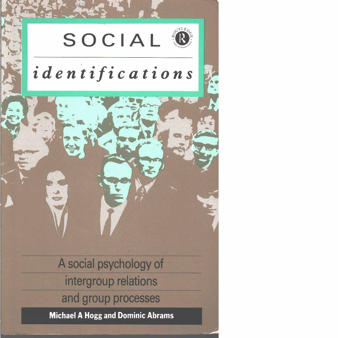 Social identifications : a social psychology of intergroup relations and group processes  - Hogg, Michael A. and Abrams, Dominic