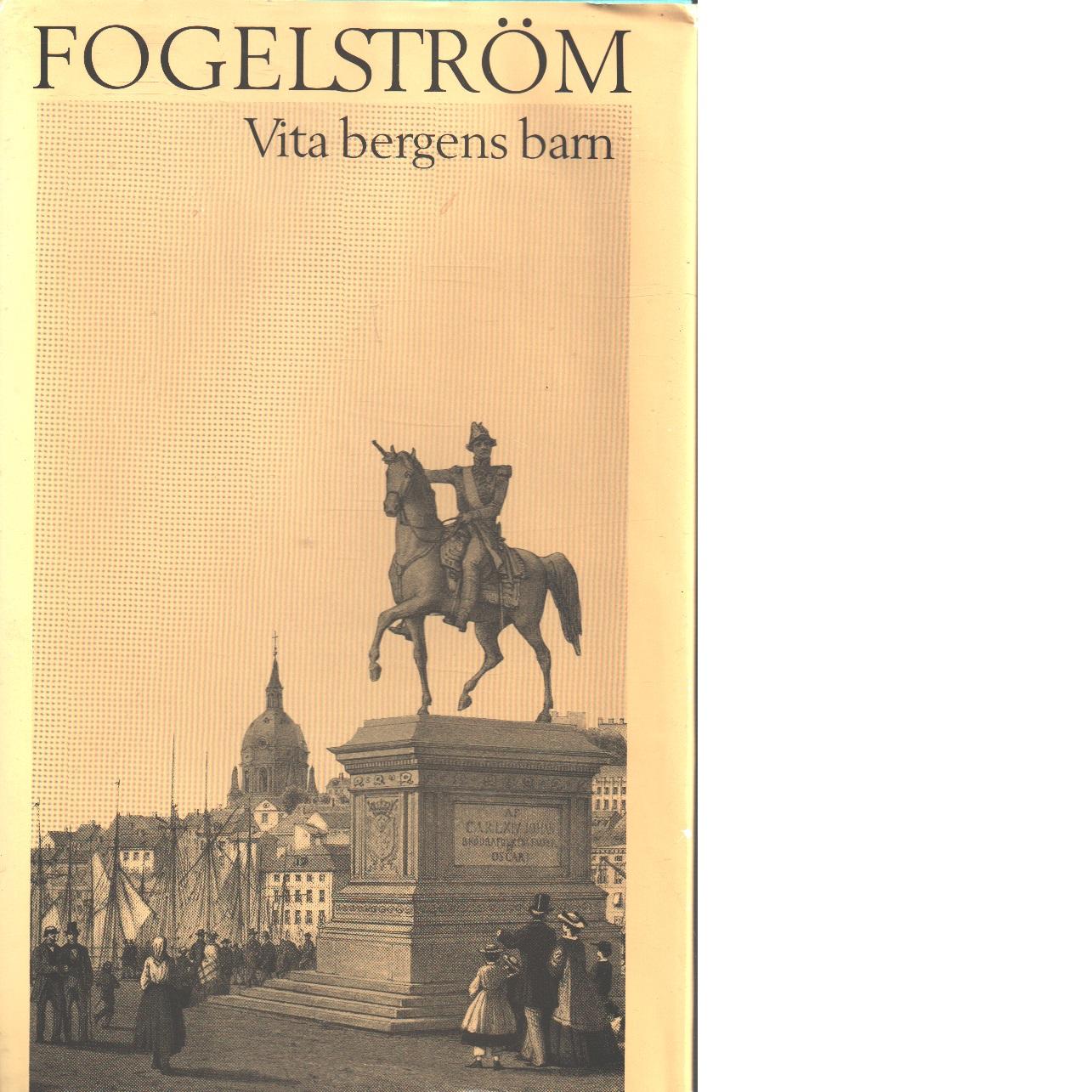 Vita bergens barn - Fogelström, Per Anders