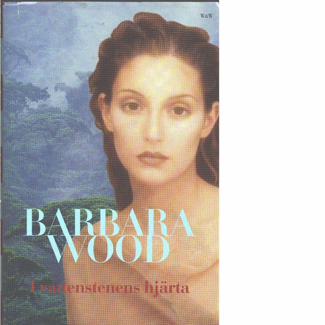 I vattenstenens hjärta - Wood, Barbara