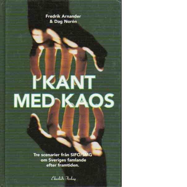 I kant med kaos : Tre scenarier från SIFO/SMG om Sveriges famlande efter framtiden. - Arnander, Fredrik och Norén, Dag