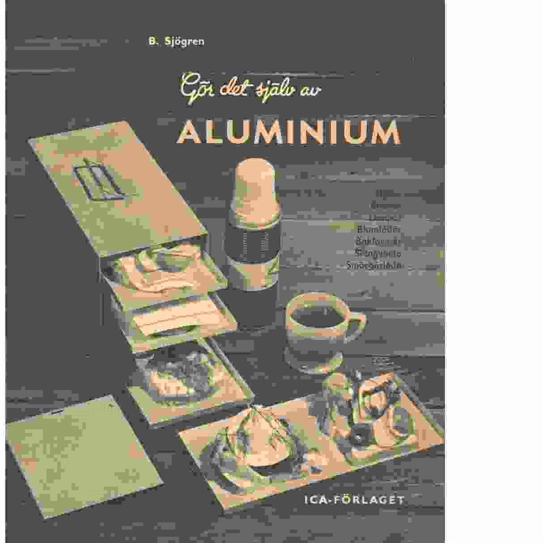 Gör det själv av aluminium. - Sjögren, Burton