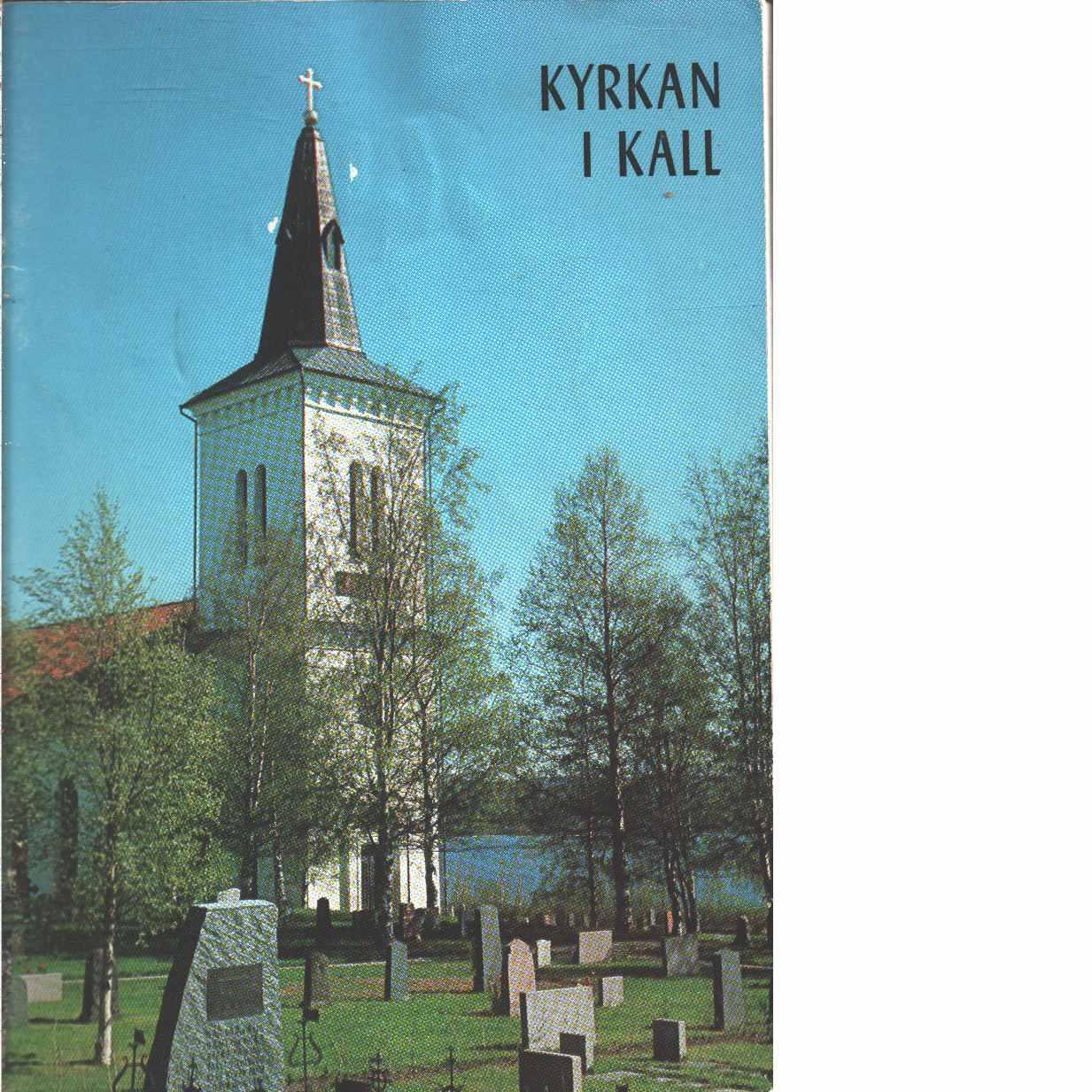 Kyrkan i Kall : utgiven till 100-årsjubileet i april 1968 - Sundelin, Stig