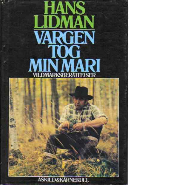 Vargen tog min Mari : Vildmarksberättelser - Lidman, Hans