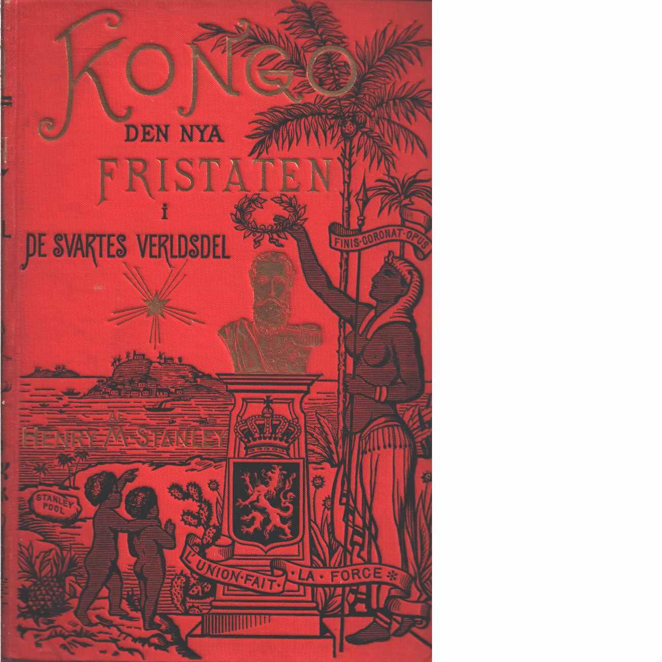 Kongo den nya fristaten i de svartes verldsdel [del I och II] - Stanley, M. Stanley