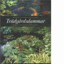 Trädgårdsdammar : ta steget från tankens paradis till verklighetens damm  - Eriksson, Börje