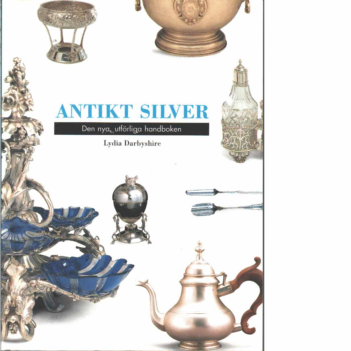 Antikt silver : den nya, utförliga handboken  - Darbyshire, Lydia