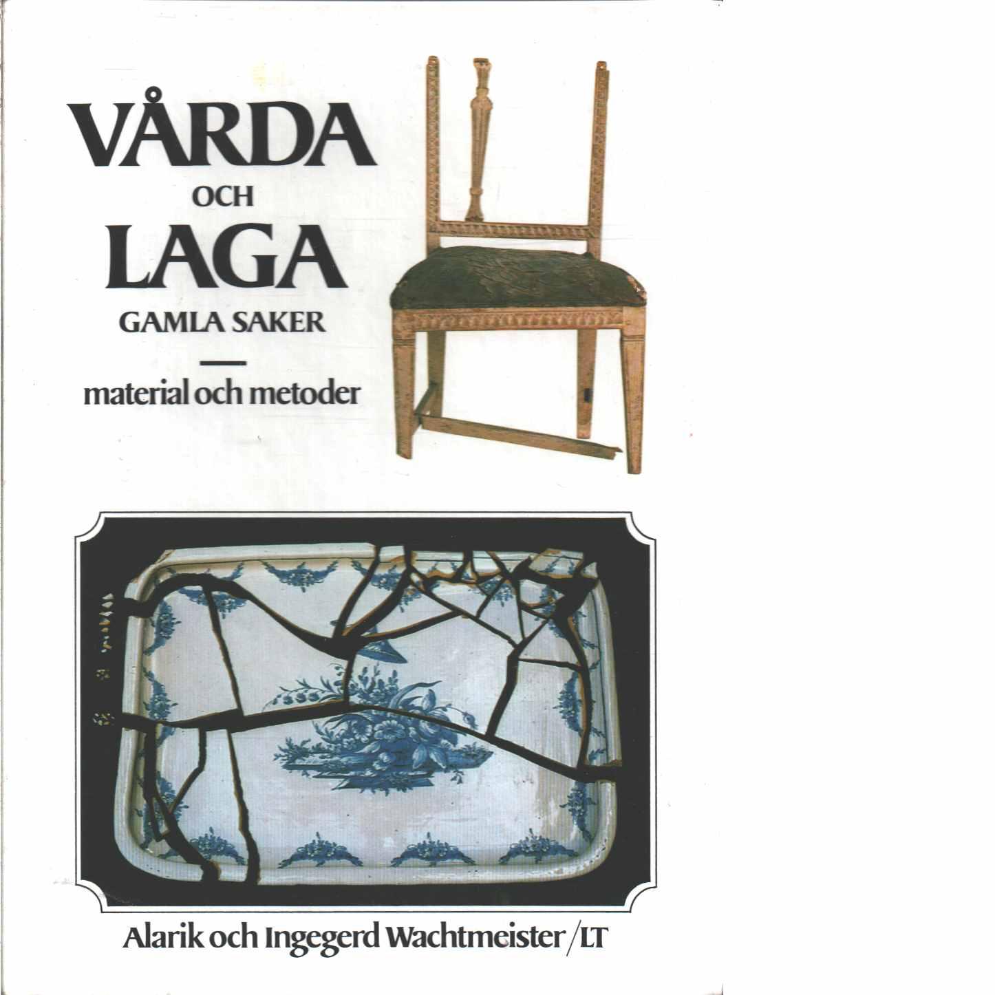 Vårda och laga gamla saker : material och metoder - Wachtmeister, Alarik och Wachtmeister, Ingegerd