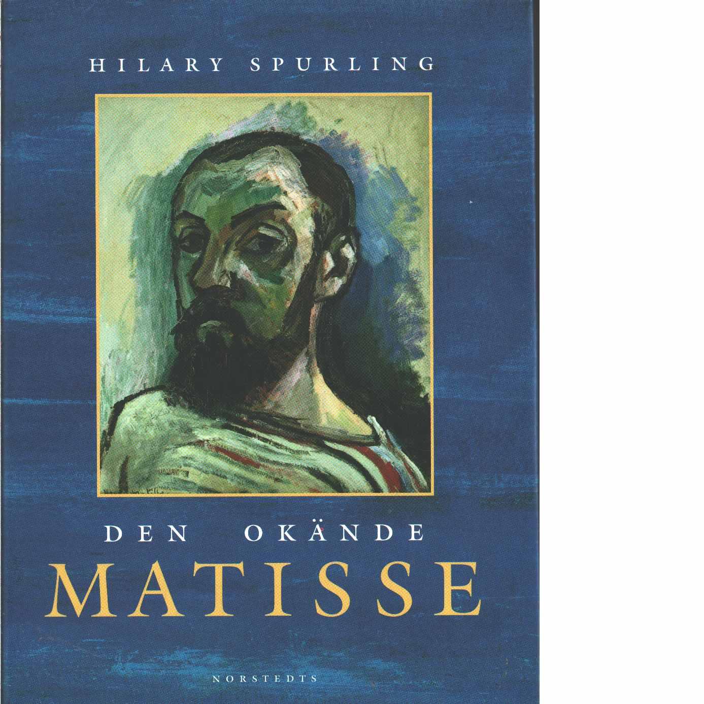 Den okände Matisse : åren 1869-1908 - Spurling, Hilary