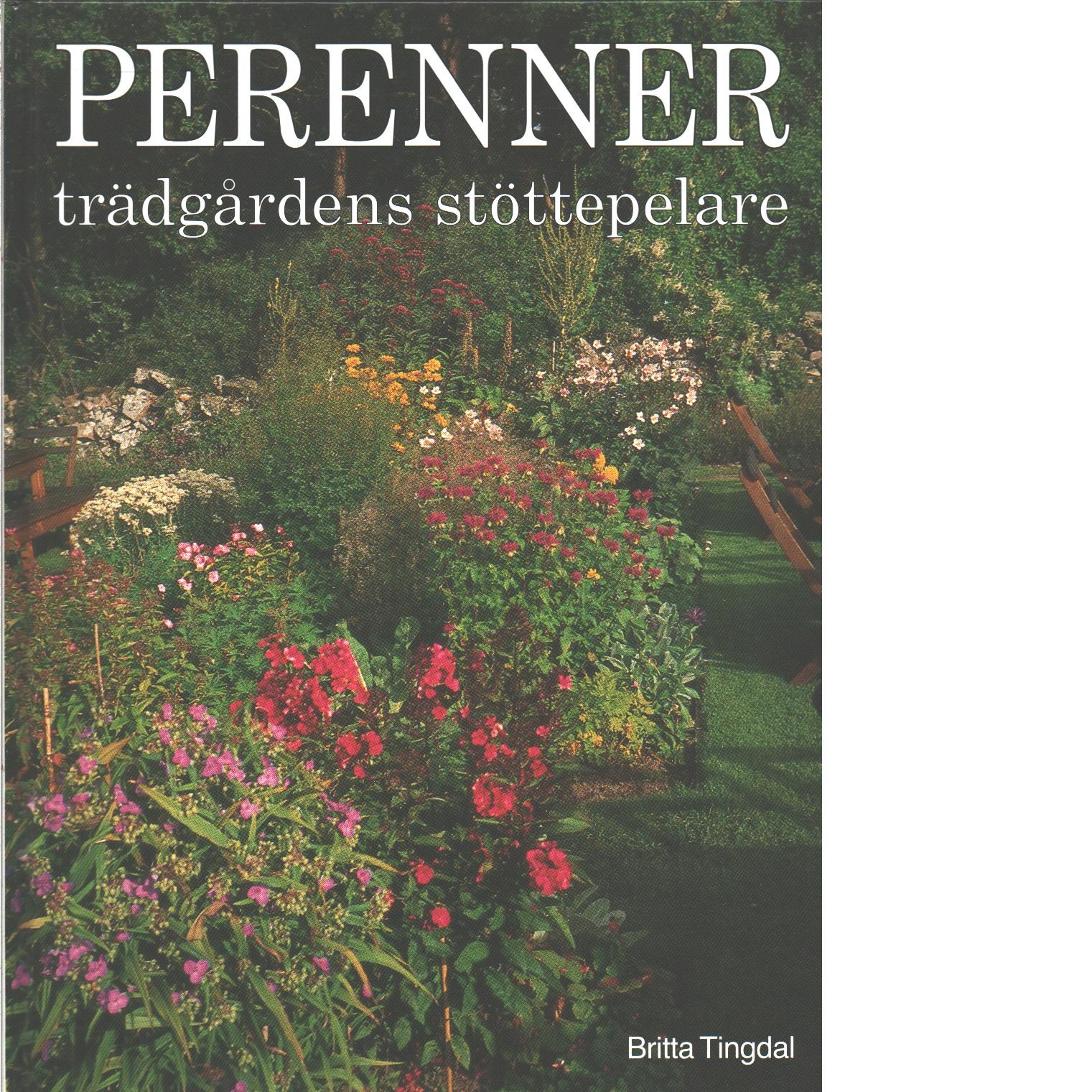Perenner : trädgårdens stöttepelare - Tingdal Britta