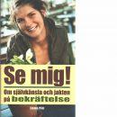 Se mig! : om självkänsla och jakten på bekräftelse - Pihl, Emma