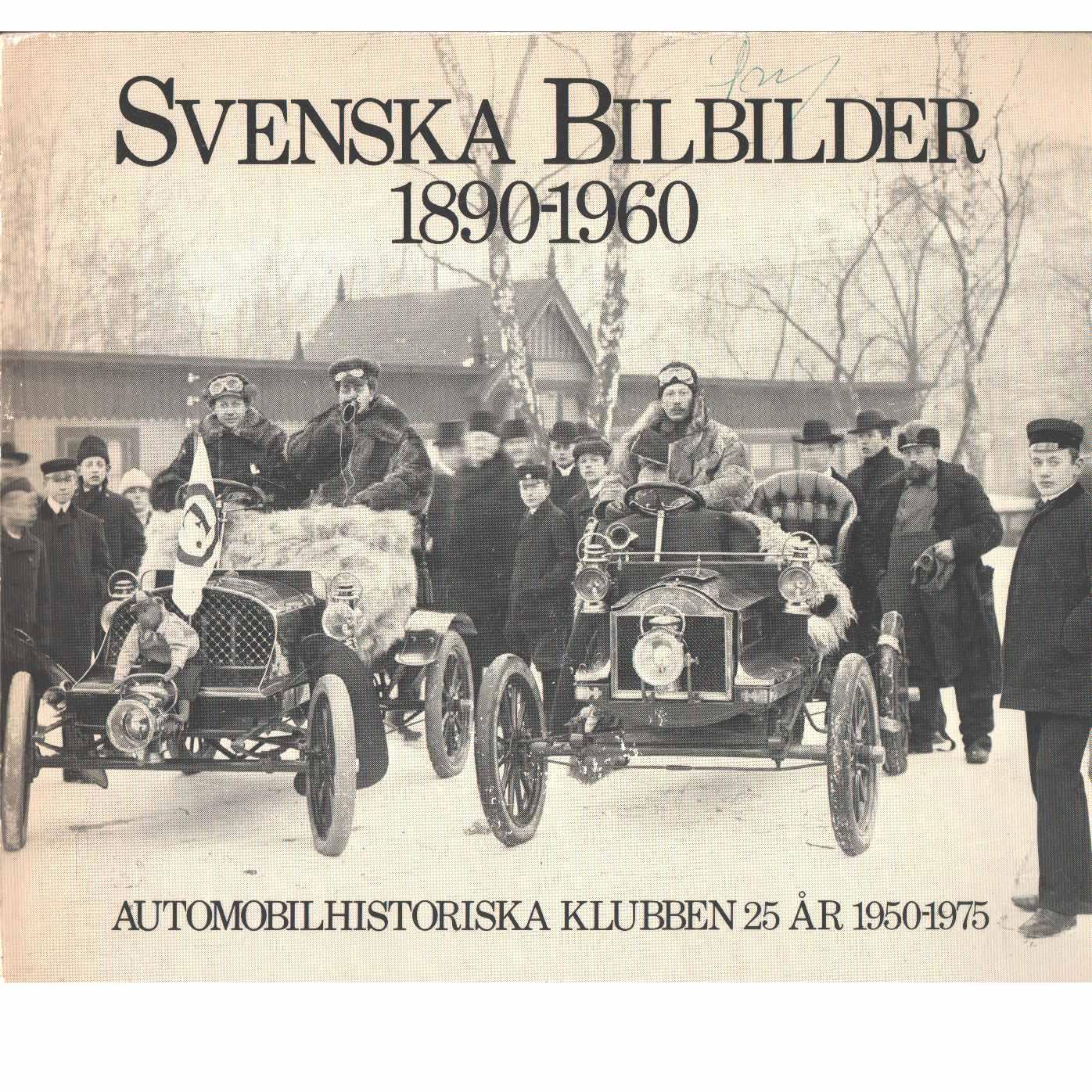 Svenska bilbilder 1890-1960 : [Automobilhistoriska klubben 25 år 1950-1975]  -  Lindh, Björn-Eric