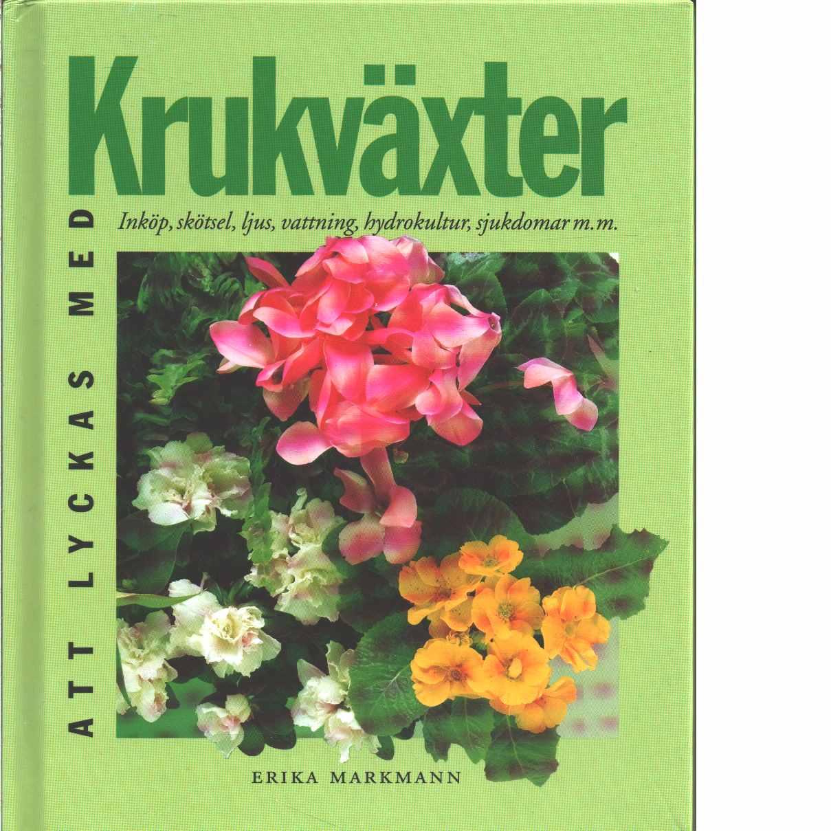 Att lyckas med krukväxter - Markmann, Erika