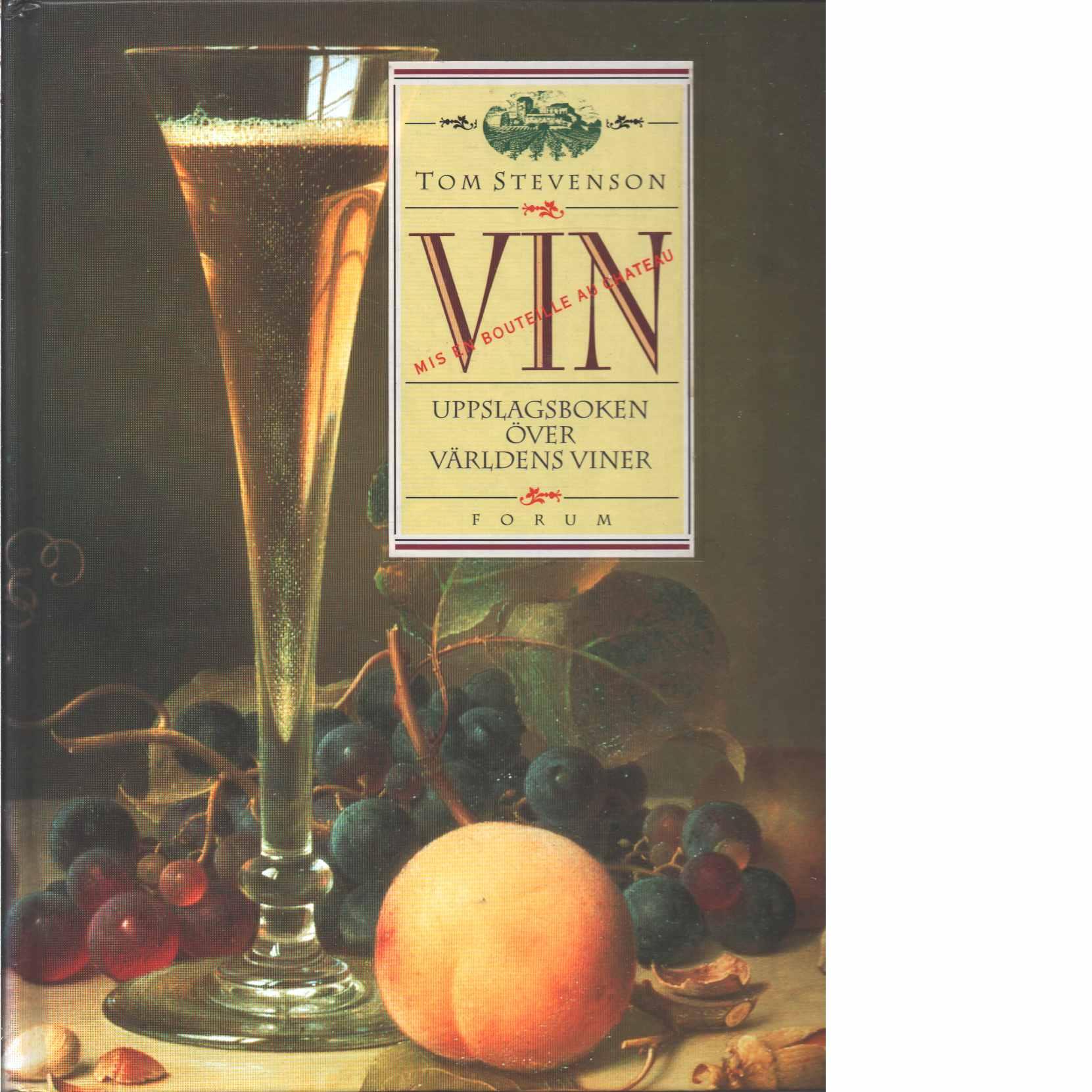 Vin : uppslagsboken över världens viner - Stevenson, Tom