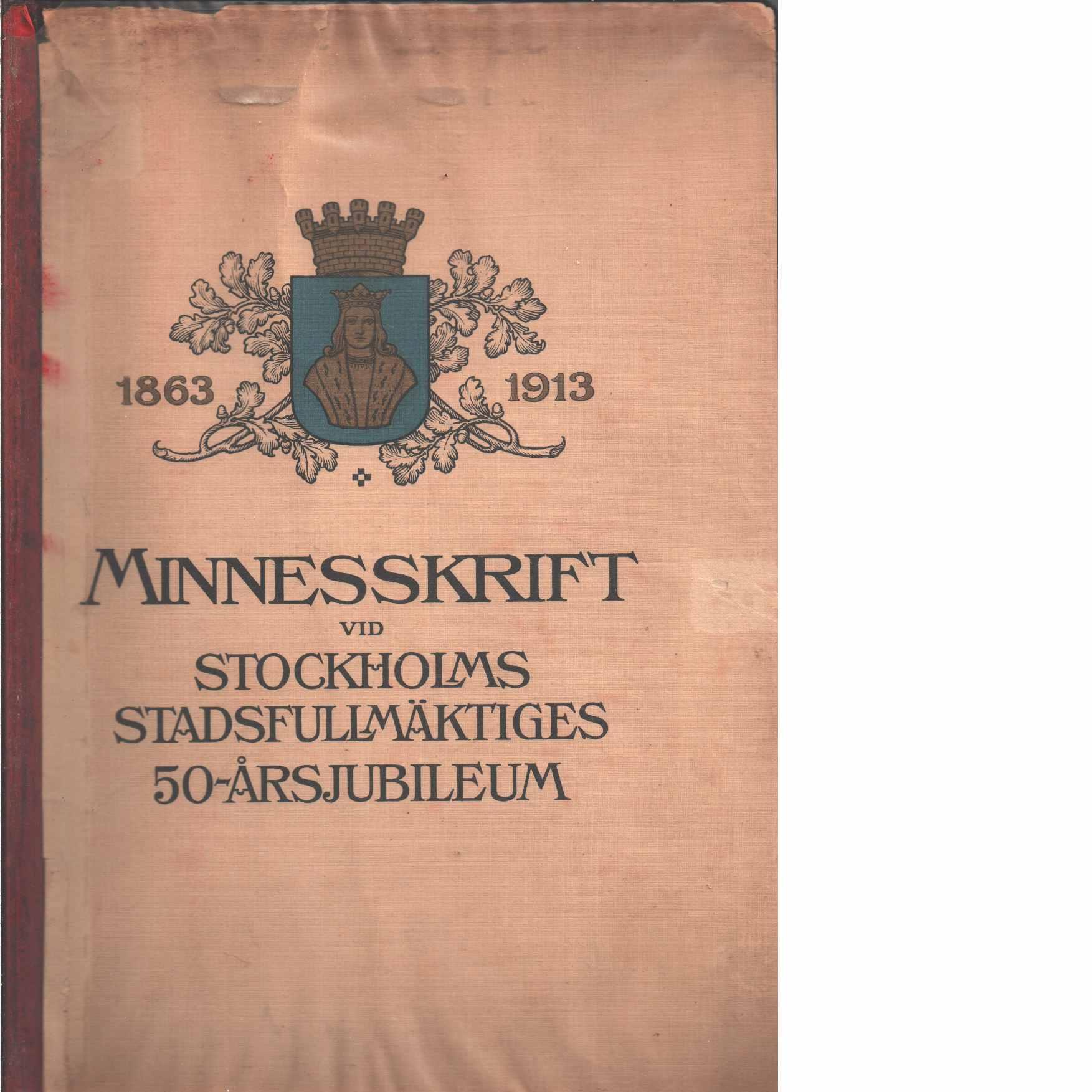 Minnesskrift vid Stockholms stadsfullmäktiges femtioårsjubileum den 20 april 1913.  - Millqvist, Viktor
