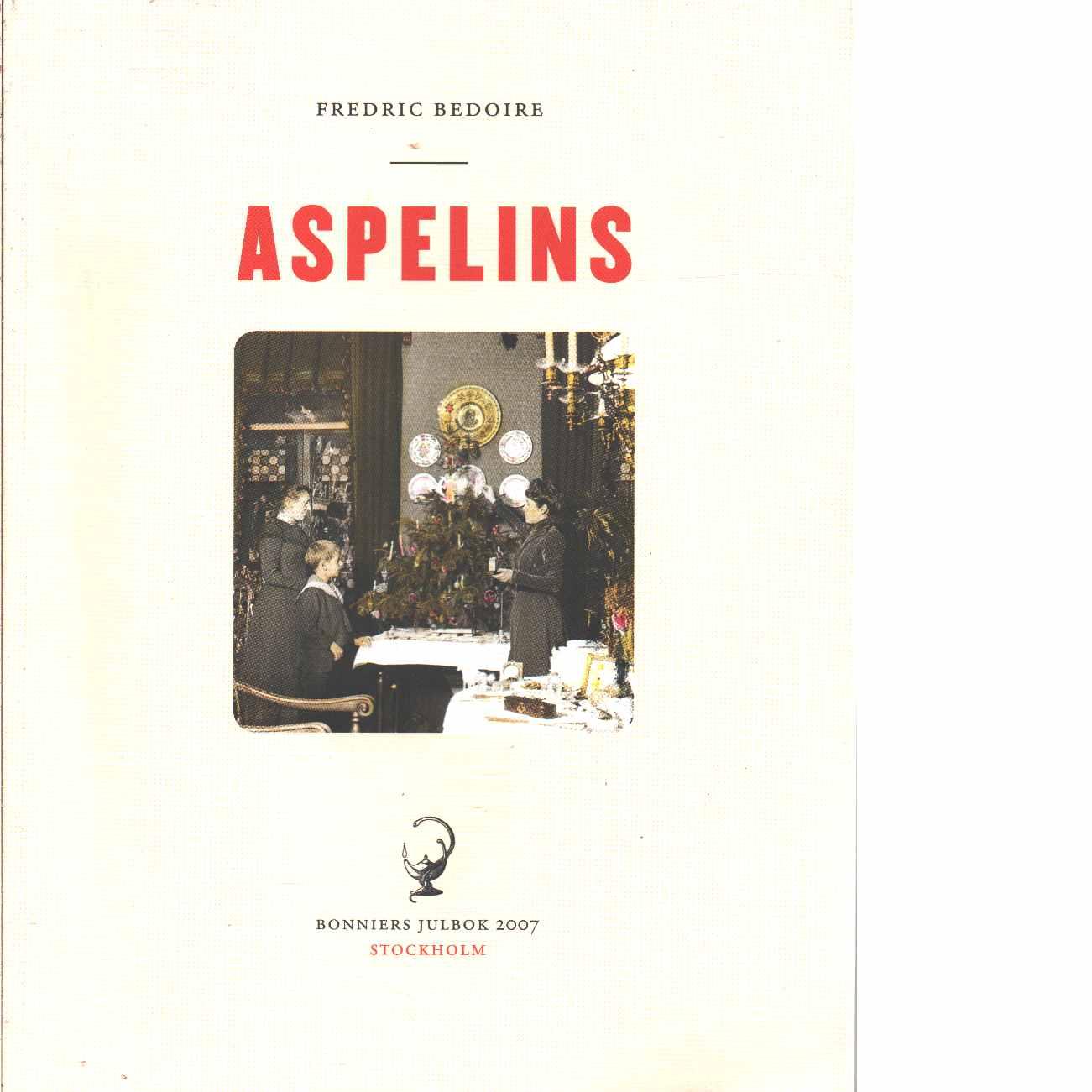 Aspelins : Stockholmsliv vid sekelskiftet 1900 - Bedoire, Fredric