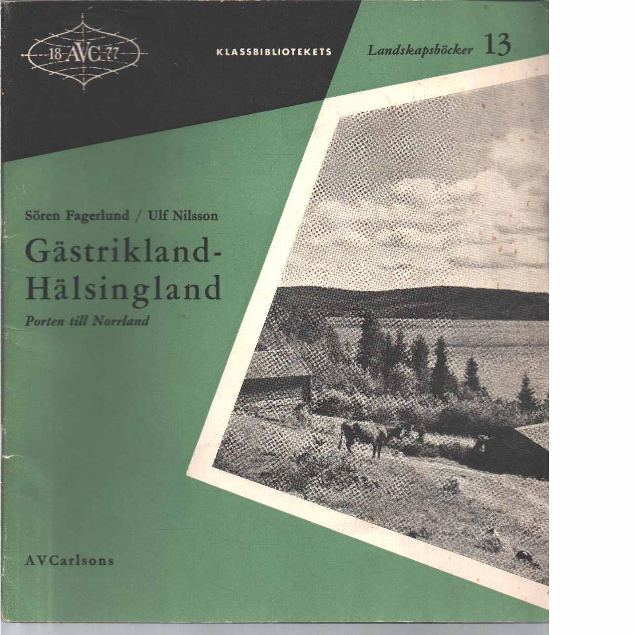 Gästrikland - Hälsingland : porten till Norrland - Fagerlund, Sören och Nilsson, Ulf