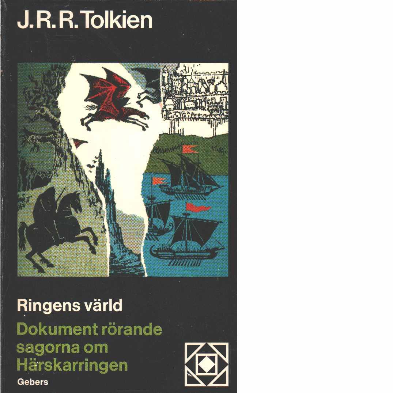 Ringens värld : dokument rörande sagorna om Härskarringen  - Tolkien, J. R. R.