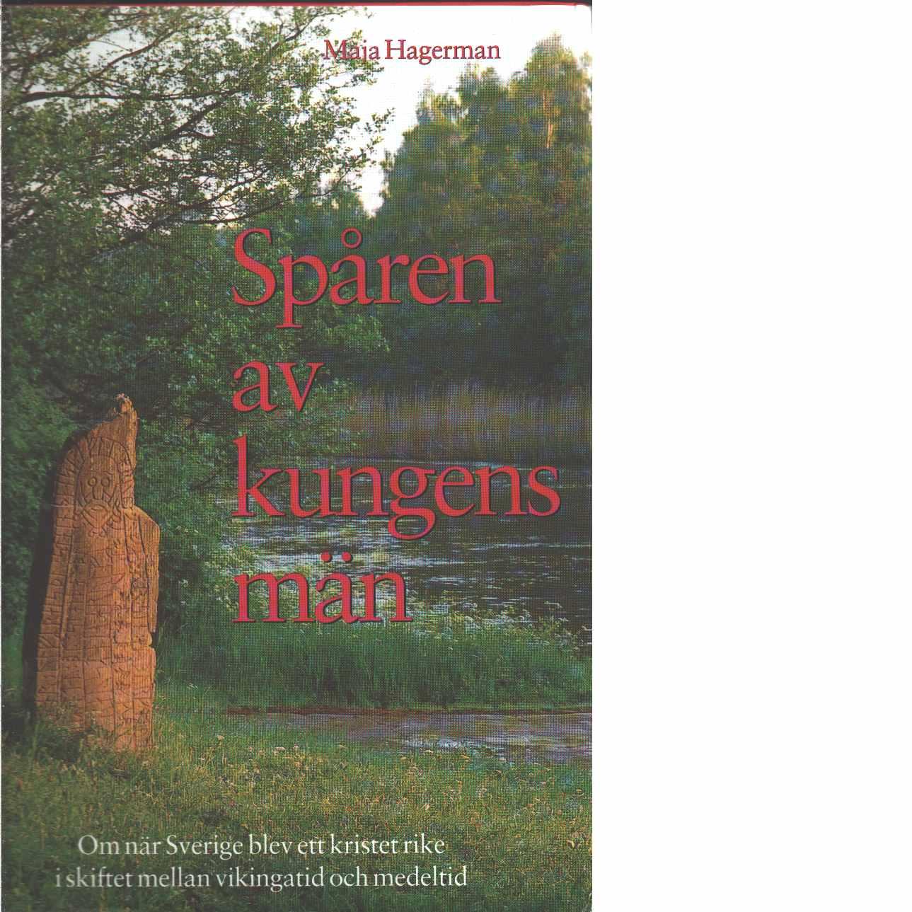 Spåren av kungens män : om när Sverige blev ett kristet rike i skiftet mellan vikingatid och medeltid  - Hagerman, Maja