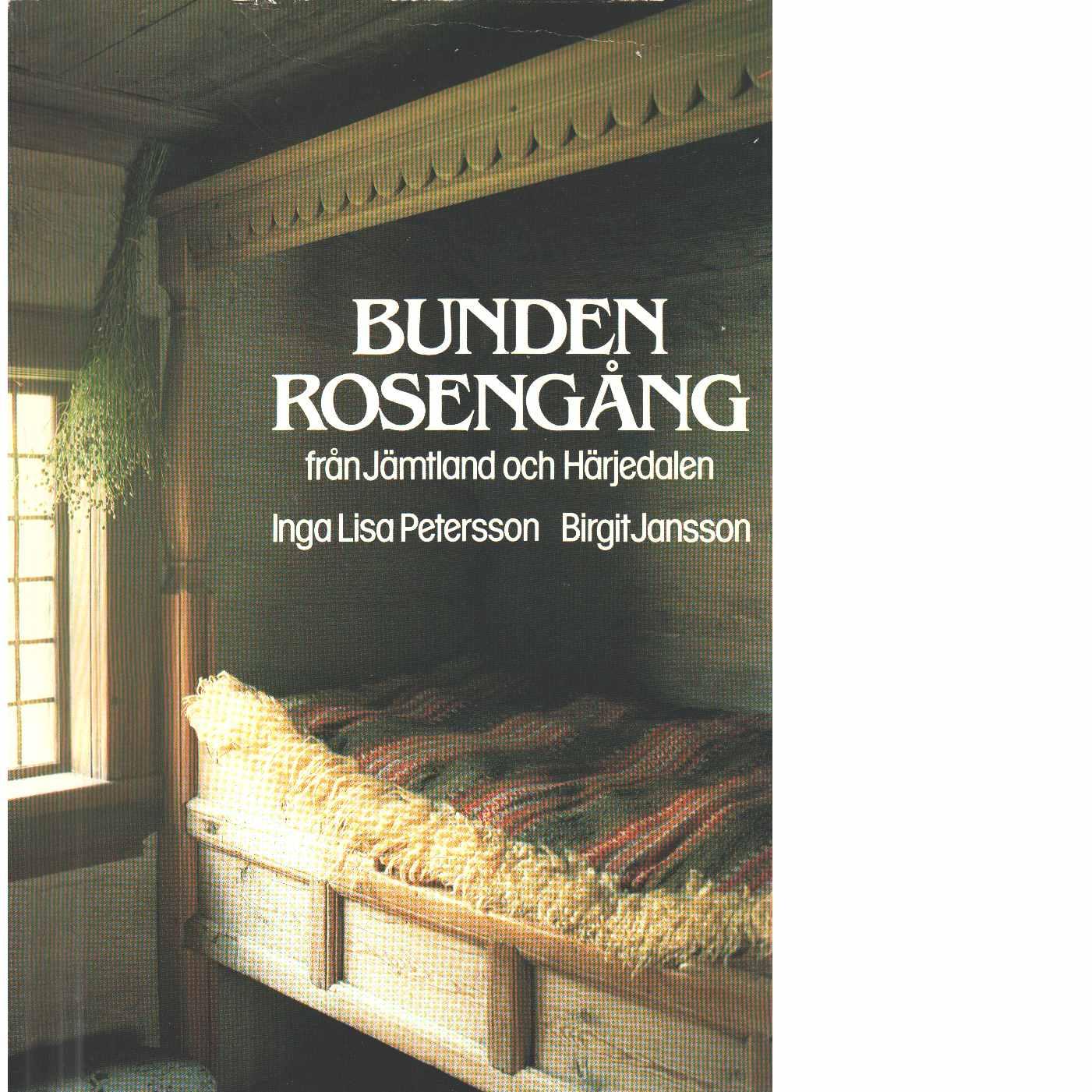 Bunden rosengång från Jämtland och Härjedalen - Petersson, Inga Lisa och Jansson, Birgit