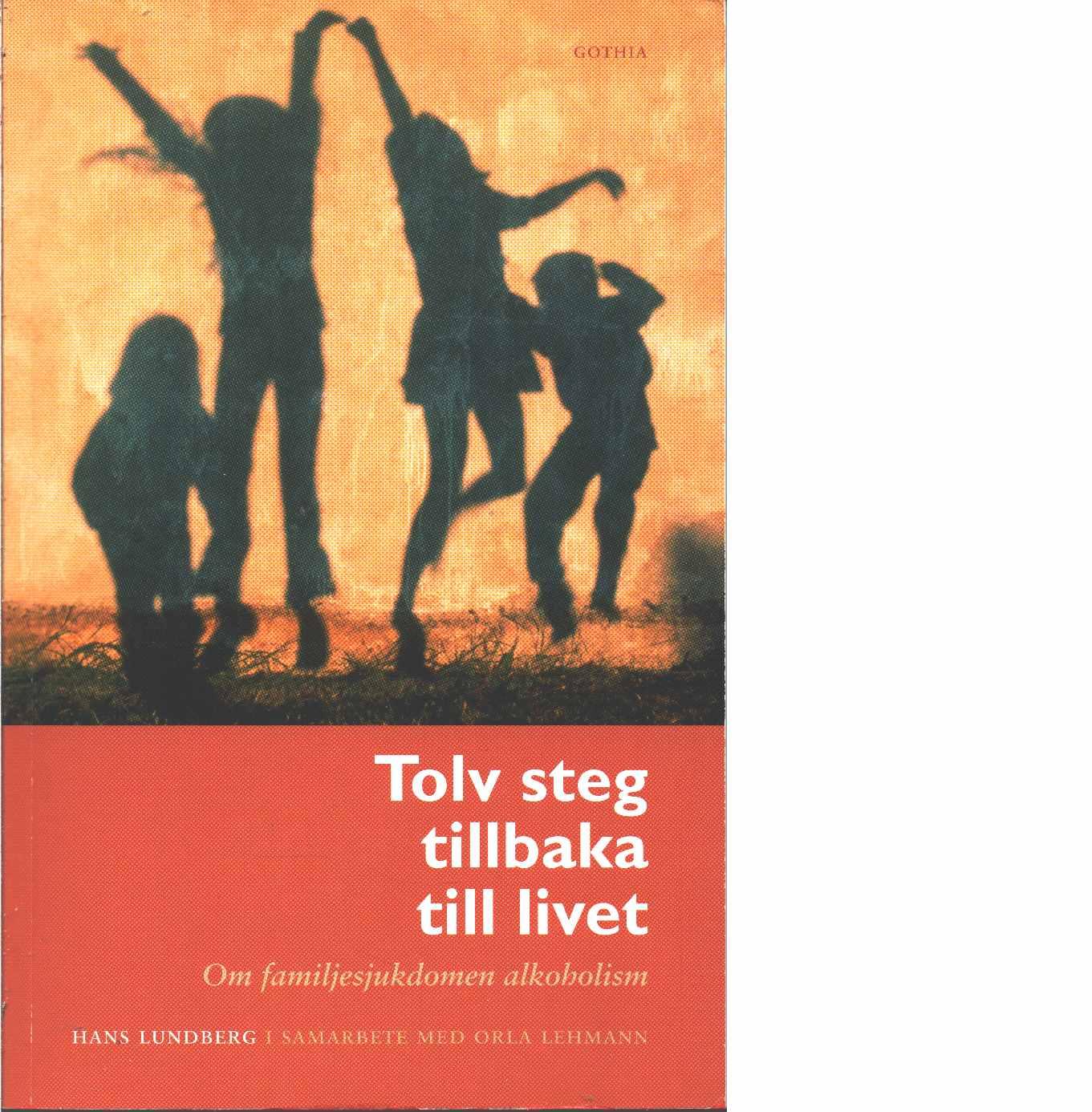 Tolv steg tillbaka till livet : om familjesjukdomen alkoholism -  Lundberg, Hans