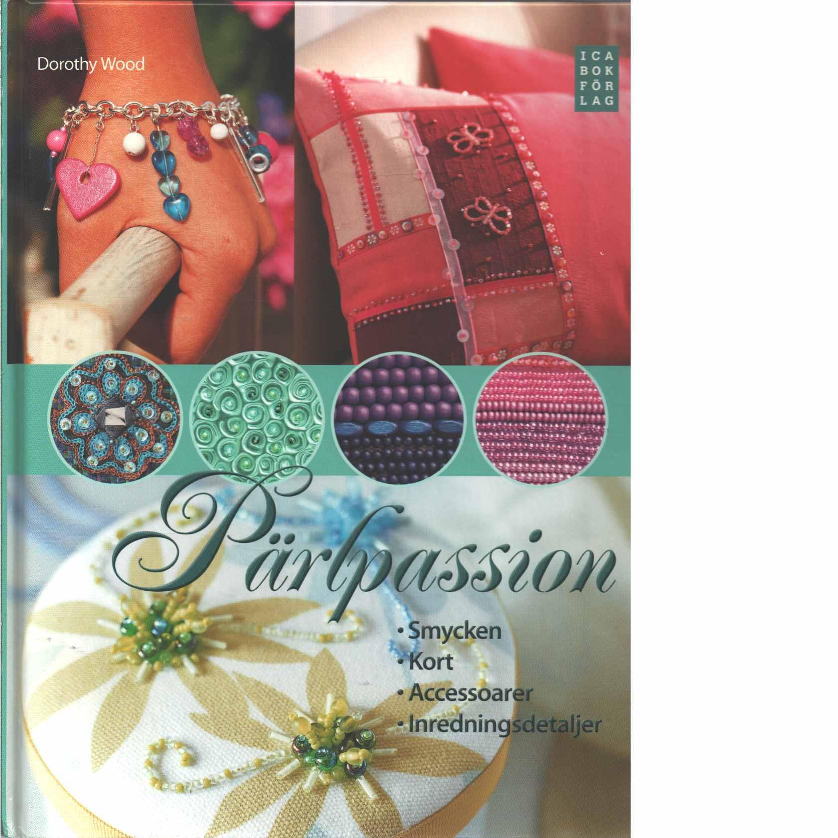 Pärlpassion : smycken, kort, accesoarer, inredningsdetaljer  - Wood, Dorothy