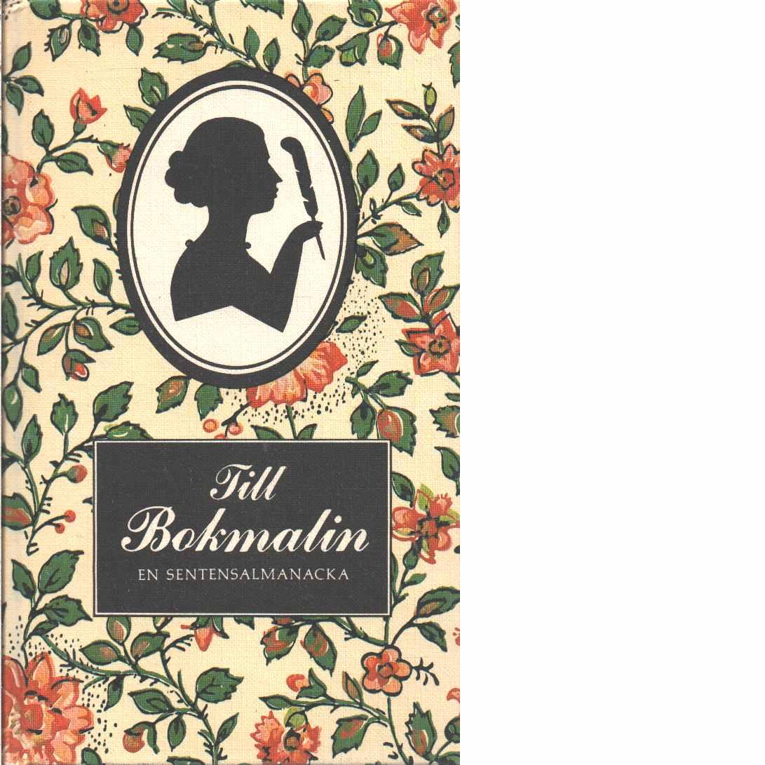 Till Bokmalin : en almanacka med sentenser utvalda av radiolyssnare  - Red. Einerstam, Gerd