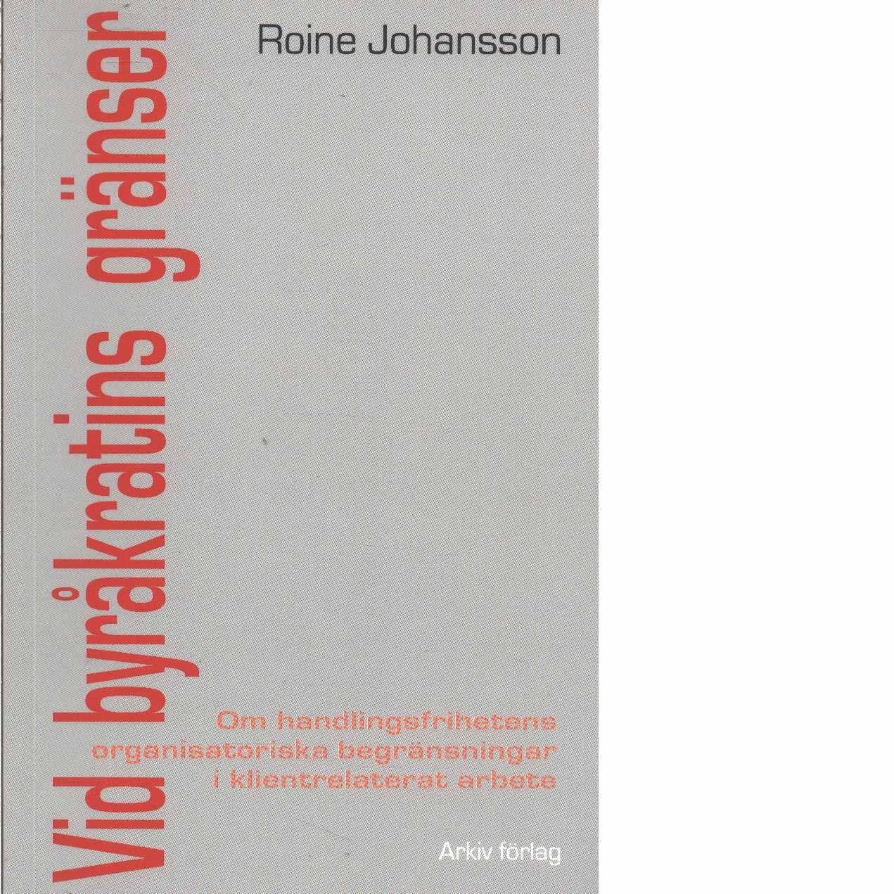 Vid byråkratins gränser : om handlingsfrihetens organisatoriska begränsningar i klientrelaterat arbete  - Johansson, Roine
