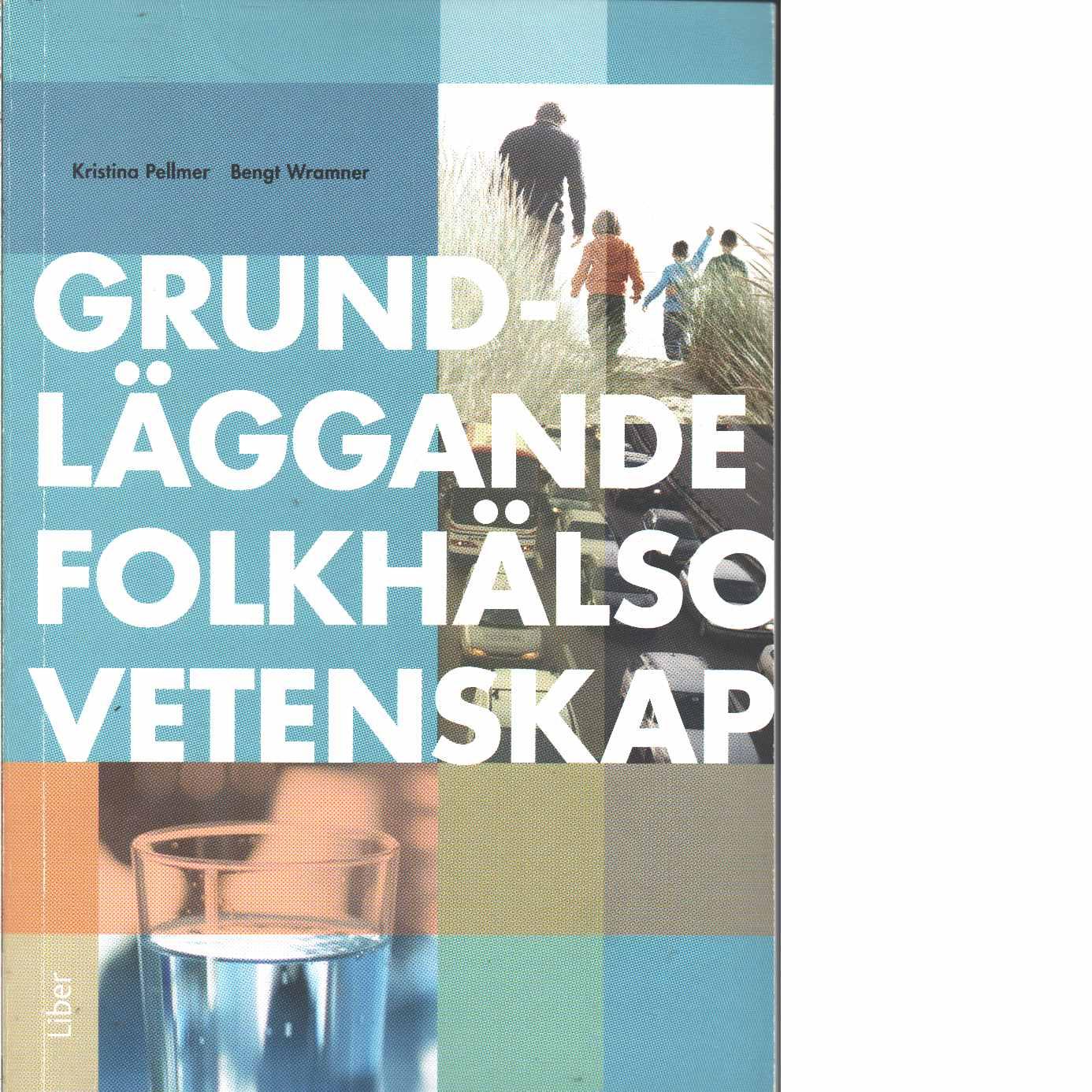 Grundläggande folkhälsovetenskap  - Pellmer, Kristina, och Wramner, Bengt