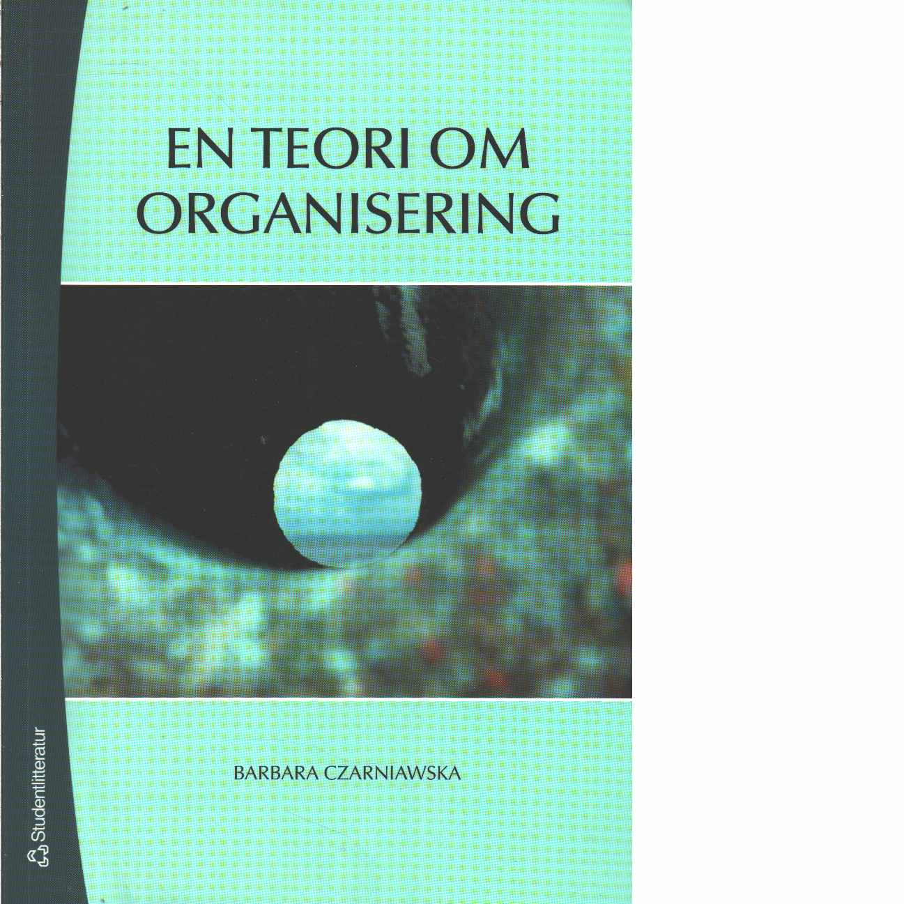 En teori om organisering - Czarniawska, Barbara