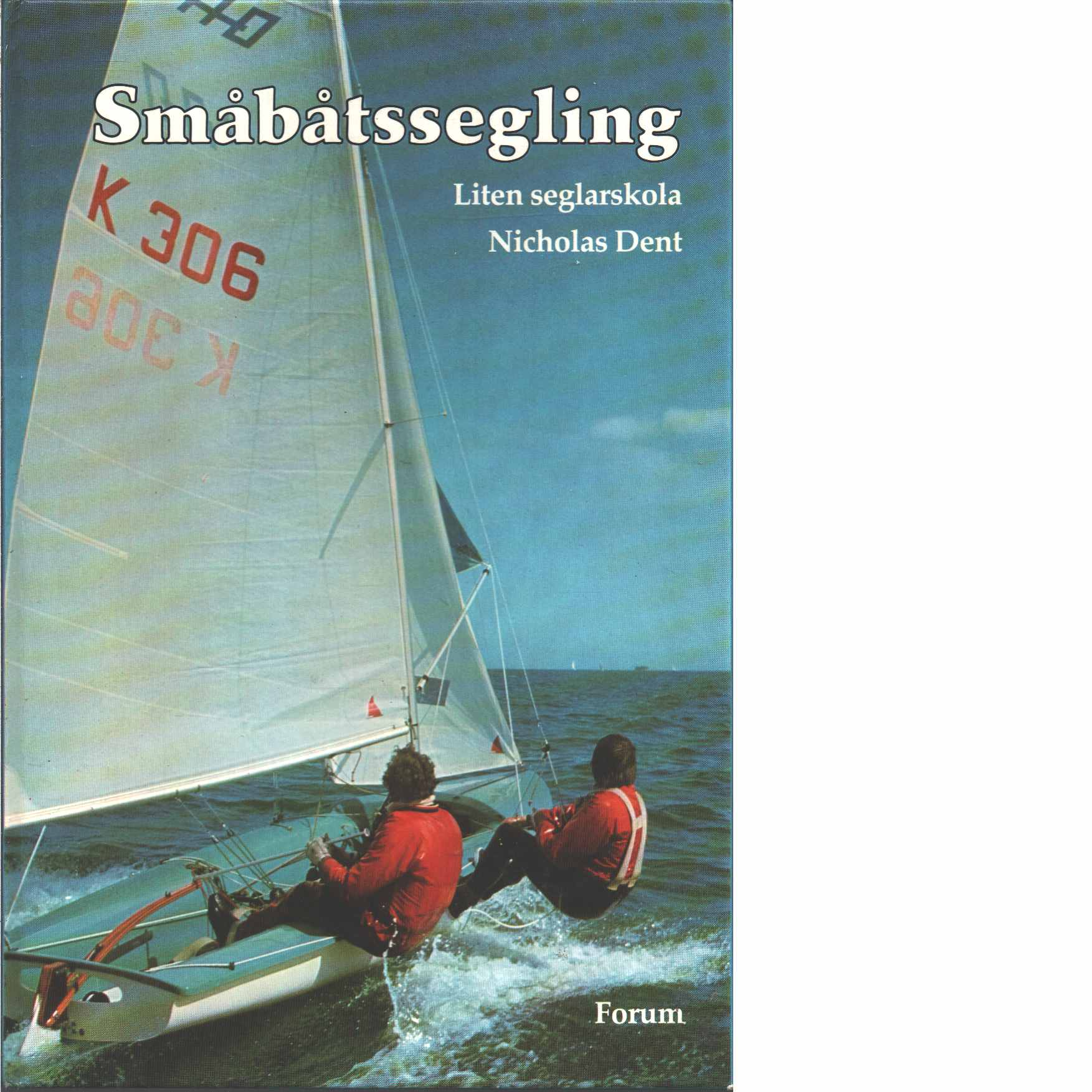 Småbåtssegling : liten seglarskola - Dent, Nicholas