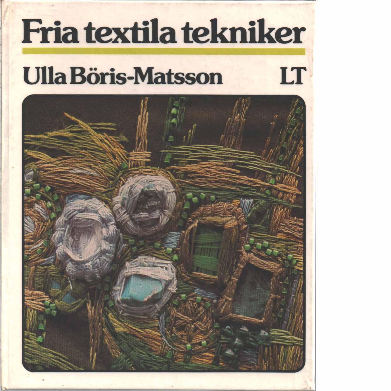 Fria textila tekniker  - Böris-Matsson, Ulla