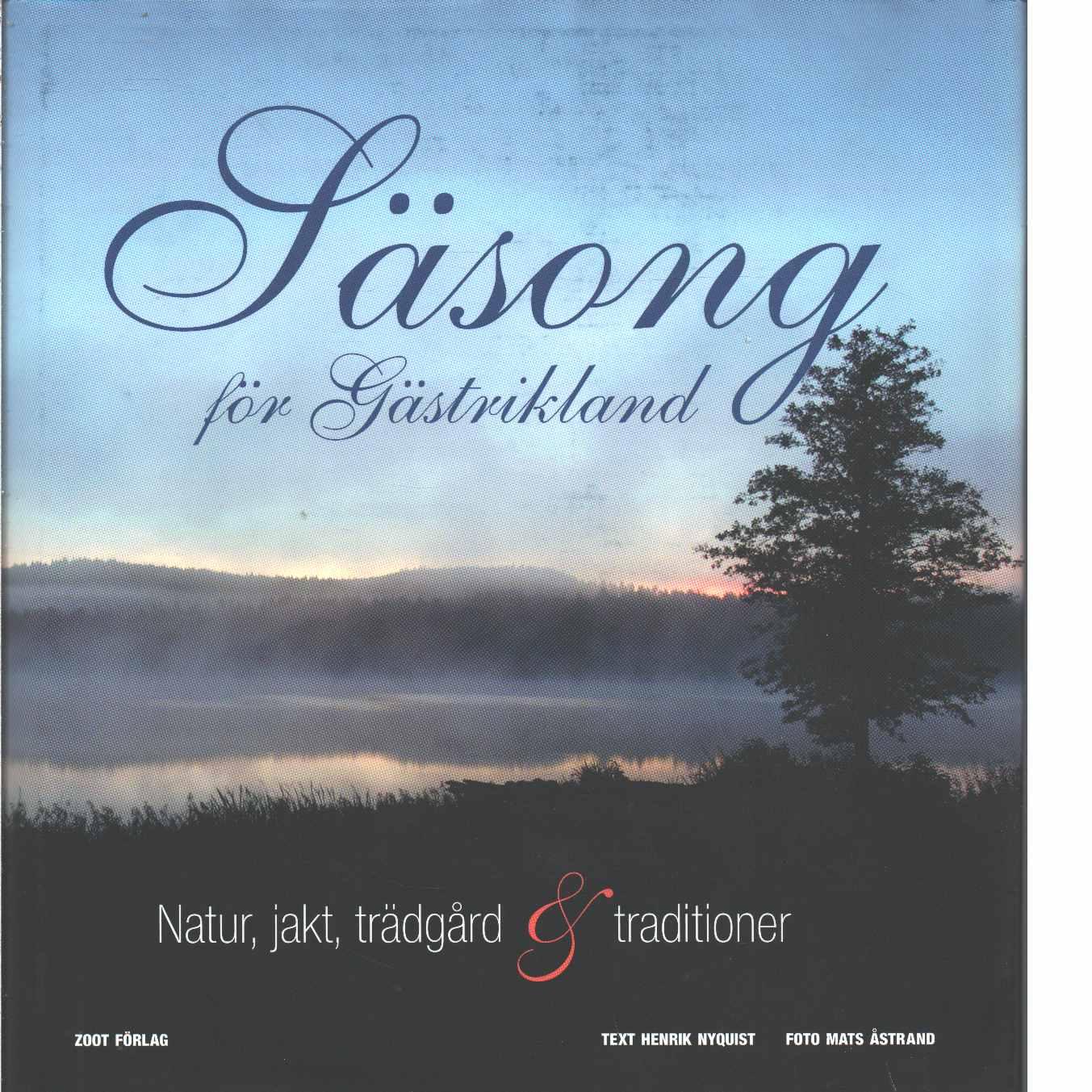 Säsong för Gästrikland: natur, jakt, trädgård & traditioner - Nyquist, Henrik