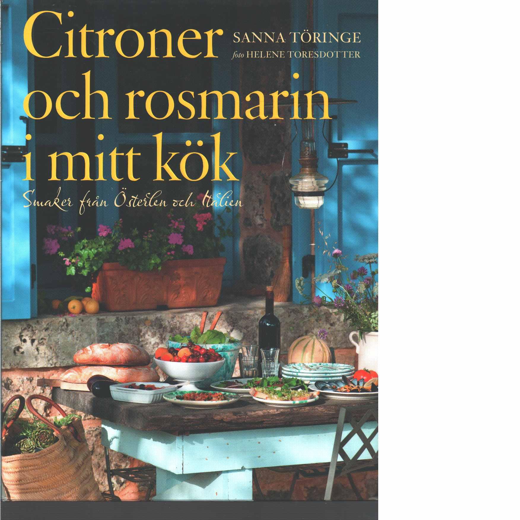 Citroner och rosmarin i mitt kök : smaker från Österlen och Italien  - Töringe, Sanna
