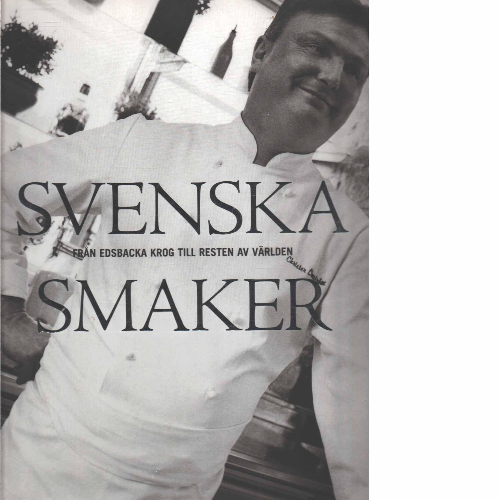 Svenska smaker : från Edsbacka krog till resten av världen  - Lingström, Christer och Unge, Ingemar