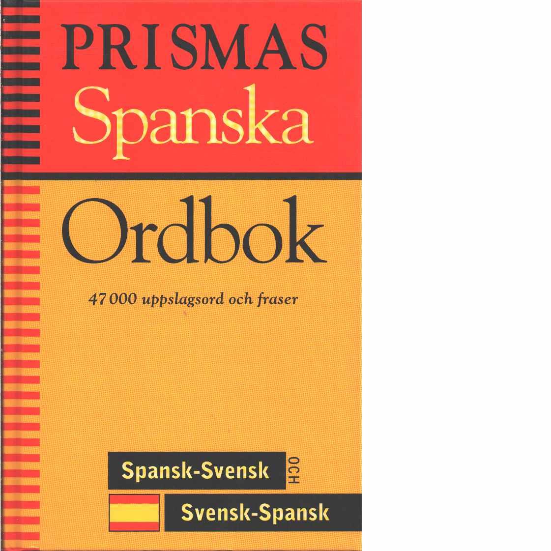 Prismas spanska ordbok : spansk-svensk, svensk-spansk, grammatik : [47000 uppslagsord och fraser]  - Red.