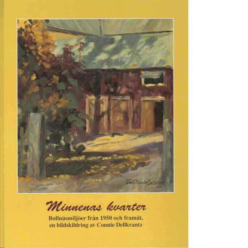 Minnenas kvarter - Bollnäsmiljöer från 1950 och framåt, en bildskildring av Connie Dellkrantz - Dellkrantz, Connie