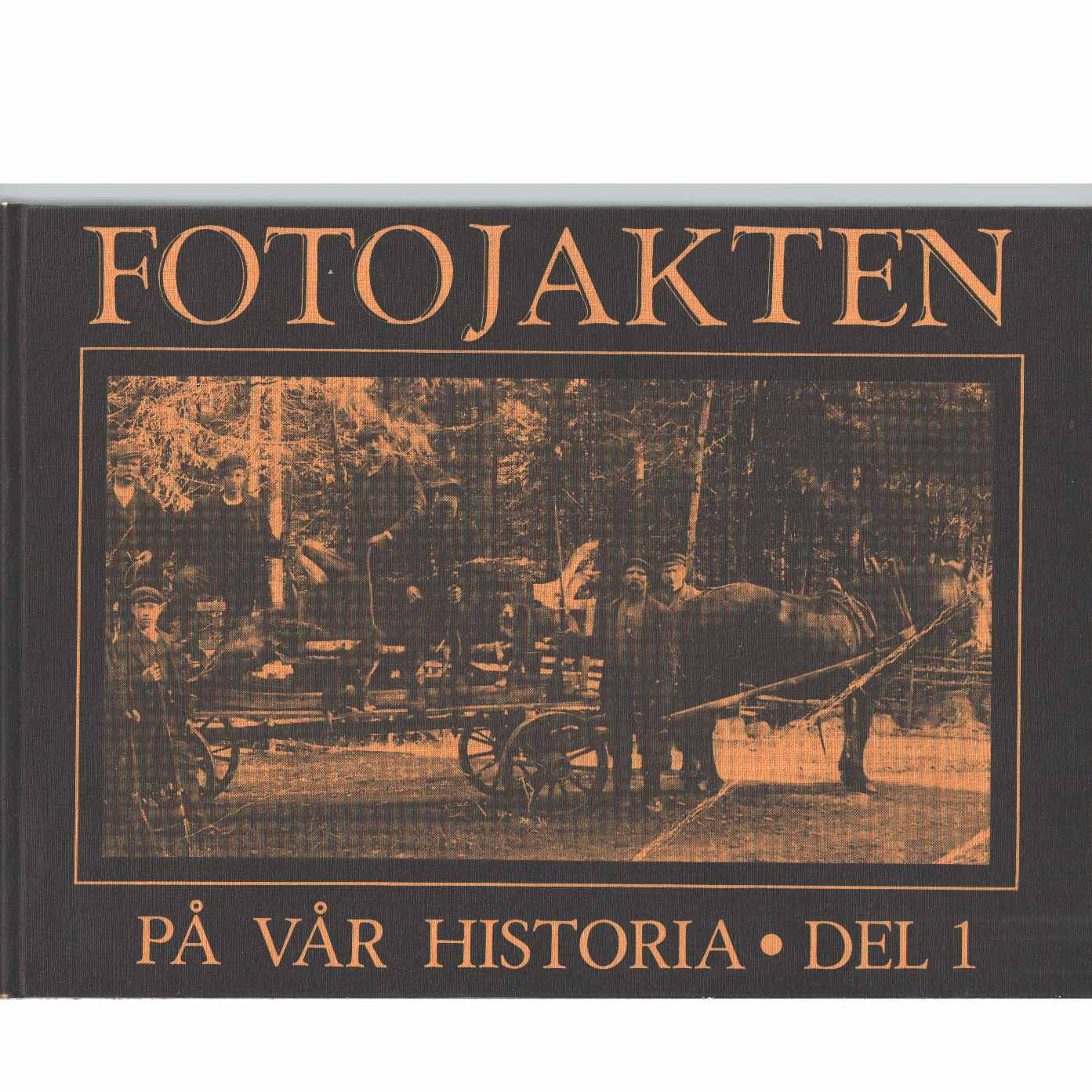Fotojakten : fotografier från förr i tiden. D. 1  - Red. Nolin, Roland