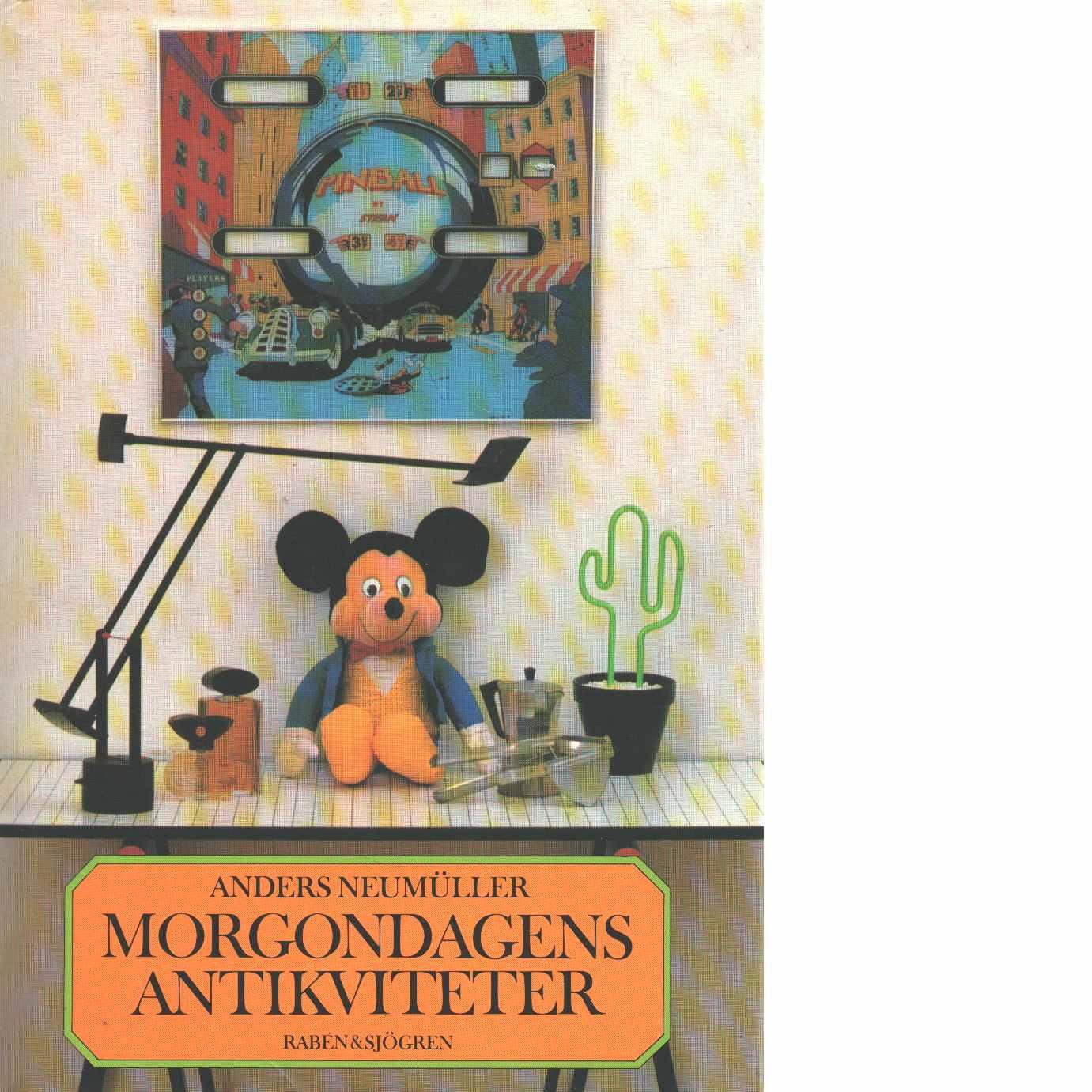 Morgondagens antikviteter - Neumüller, Anders