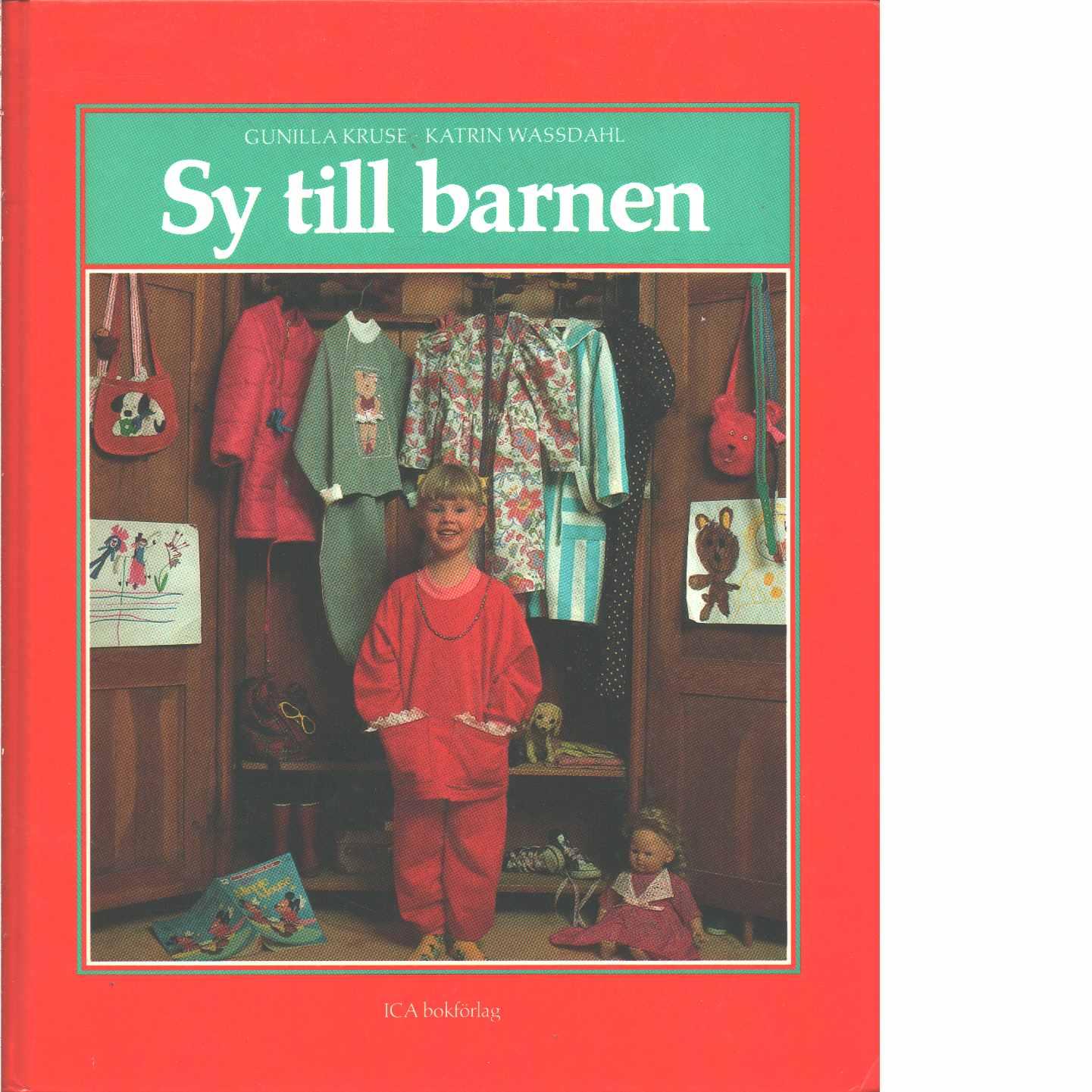 Sy till barnen : 110-152 cm - Kruse, Gunilla och Wassdahl, Katrin
