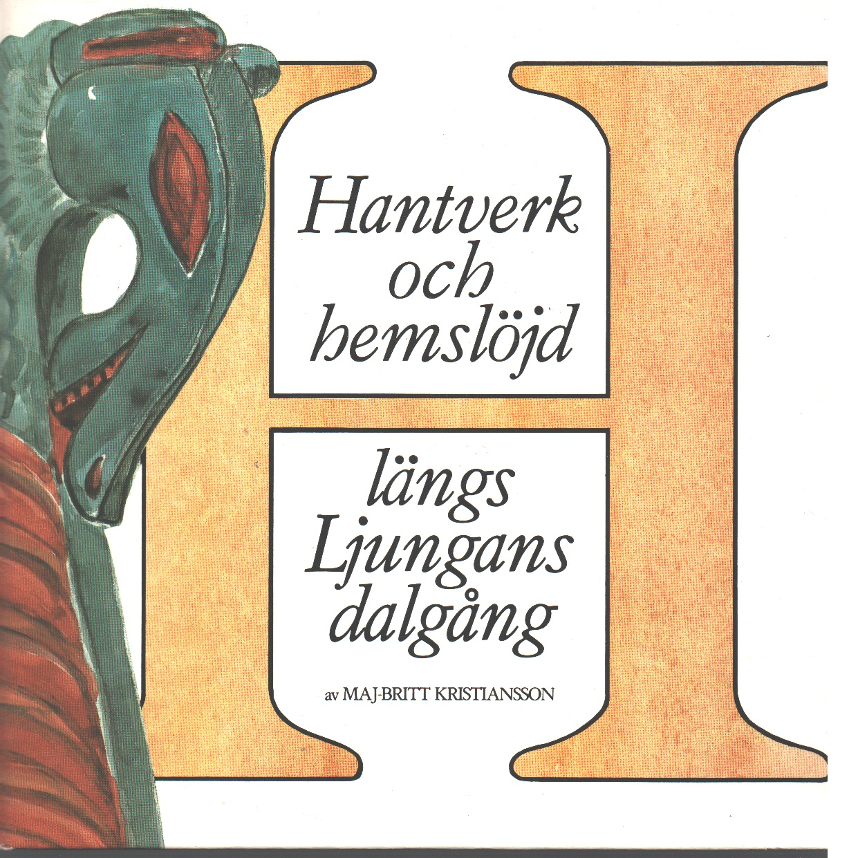Hantverk och hemslöjd längs Ljungans dalgång - Kristiansson, Maj-Brit