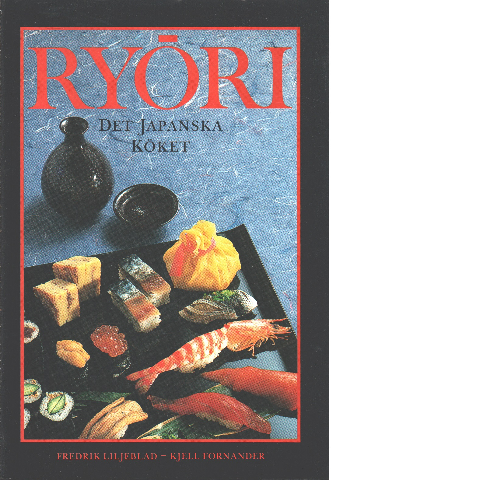 Ryōri : det japanska köket - Liljeblad, Fredrik och Fornander, Kjell