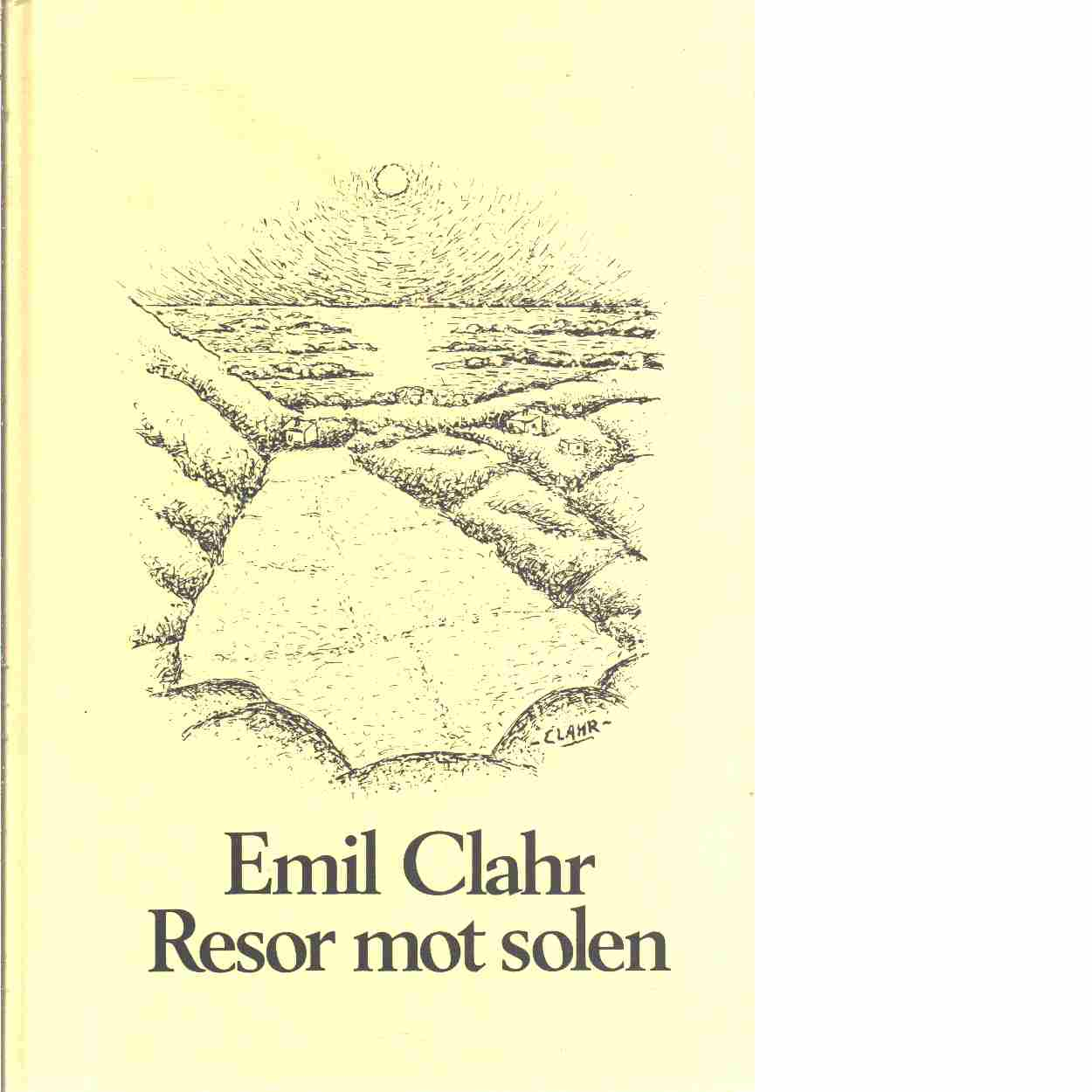 Resor mot solen : en konstnärs reseminnen - Clahr, Emil