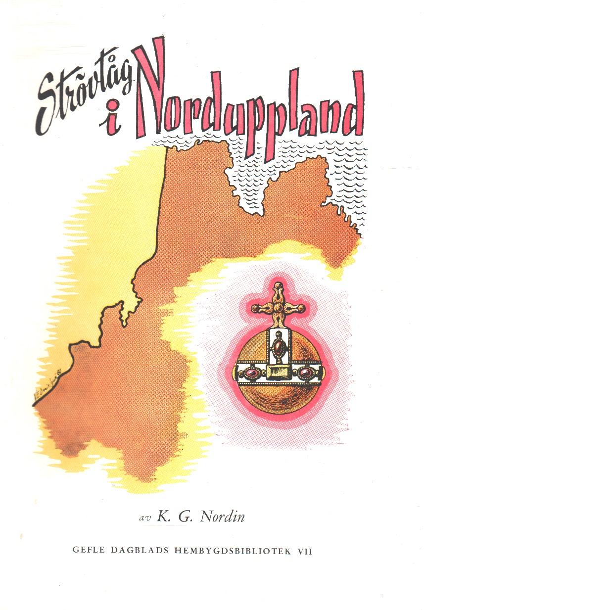Strövtåg i Norduppland : anteckningar om geologiska, kulturhistoriska och botaniska sevärdheter - Nordin, Karl Georg