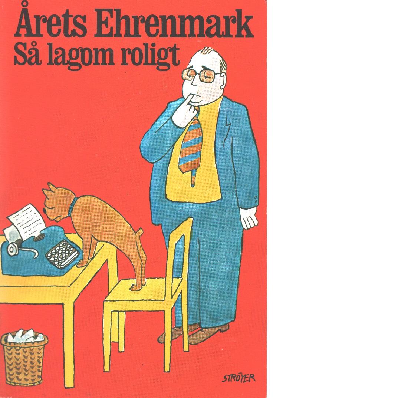 Så lagom roligt : årets Ehrenmark - Ehrenmark, Torsten